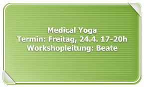 Medical YogaTermin: Freitag, 24.4. 17-20hWorkshopleitung: Beate